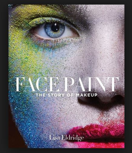 FACE PAINT: THE STORY OF MAKEUP - LISA ELDRIDGE