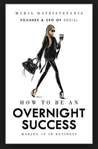 HOW TO BE AN OVERNIGHT SUCCESS: BY MARIA HATZISTENFANIS
