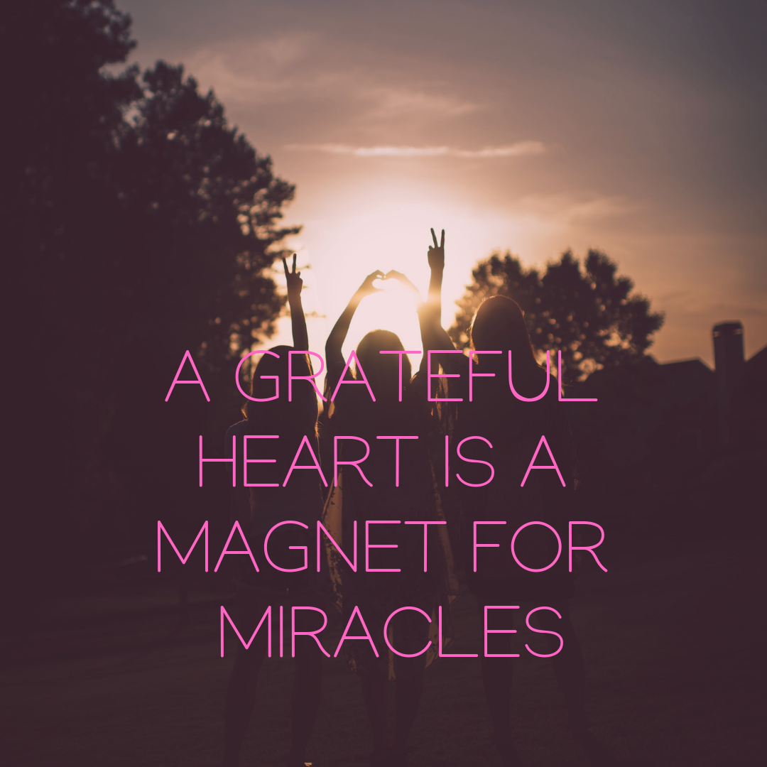 A GRATEFUL HEART IS A MAGNET OR MIRACLES QUOTE