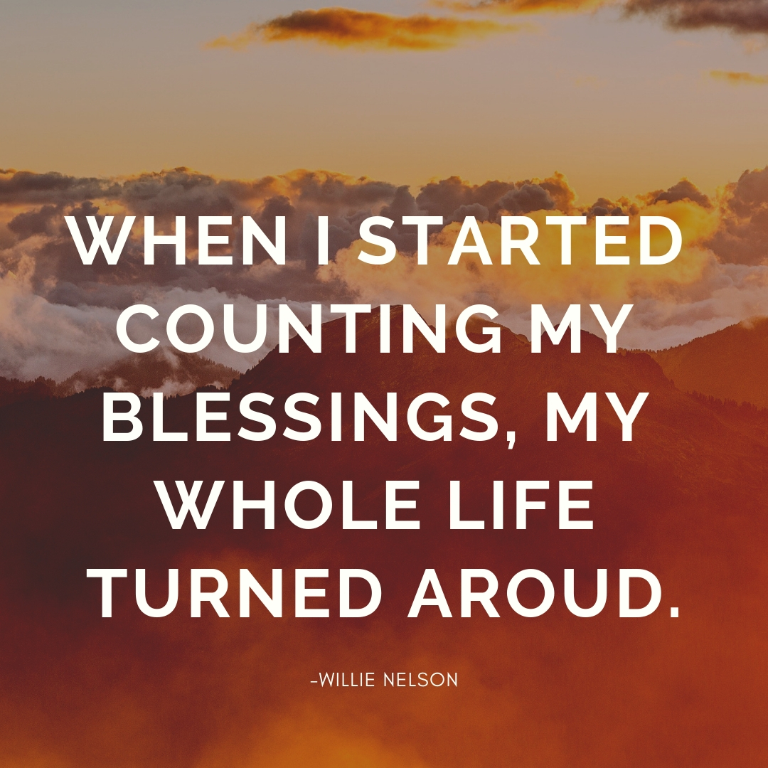 WHEN I STARTED COUNTING MY BLESSINGS, MY WHOLE LIFE TURNED AROUND - WILLIE NELSON QUOTE